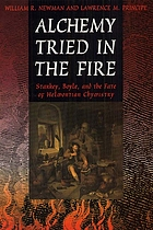 Alchemy tried in the fire : Starkey, Boyle, and the fate of Helmontian chymistry
