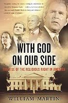 With God on our side : the rise of the religious right in America
