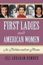 First ladies and American women : in politics and at home
