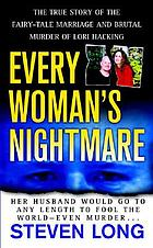 Every woman's nightmare : the true story of the fairy-tale marriage and brutal murder of Lori Hacking