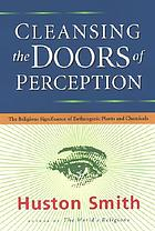 Cleansing the doors of perception : the religious significance of entheogenic plants and chemicals