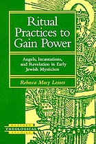 Ritual practices to gain power : angels, incantations, and revelation in early Jewish mysticism
