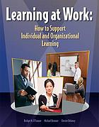 Learning at work : how to support individual and organizational learning
