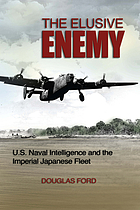 The elusive enemy : U.S. naval intelligence and the Imperial Japanese Fleet