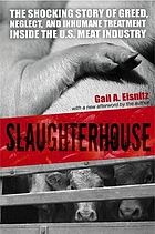 Slaughterhouse : the shocking story of greed, neglect, and inhumane treatment inside the U.S. meat industry