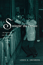Swingin' the dream : big band jazz and the rebirth of American culture