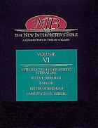 The new interpreter's Bible : general articles & introduction, commentary, & reflections for each book of the Bible including the Apocryphal/Deuterocanonical books ; in twelve volumes. 6, Introduction to prophetic literature, the Book of Isaiah, the Book of Jeremiah, the Book of Baruch, the Letter of Jeremiah, the Book of Lamentations, the Book of Ezekiel
