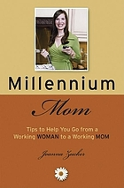 Millennium mom : tips and time savers to go from a working woman to a working mom