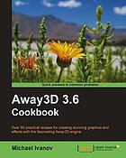 Away3D 3.6 cookbook : over 80 practical recipes for creating stunning graphics and effects with the fascinatnig Away3D engine