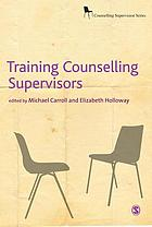 Training Counselling Supervisors : Strategies, Methods and Techniques.