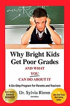 Why bright kids get poor grades and what you can do about it : a six-step program for parents and teachers