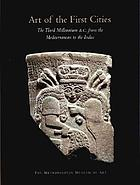Art of the first cities : the third millennium B.C. from the Mediterranean to the Indus