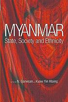 Myanmar : state, society, and ethnicity