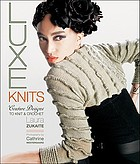 Luxe knits : couture designs to knit & crochet