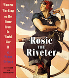 Rosie the Riveter : women working on the home front in World War II