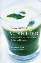 New tastes in green tea : a novel flavor for familiar drinks, dishes, and desserts