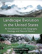 Landscape evolution in the United States : an introduction to the geography, geology, and natural history