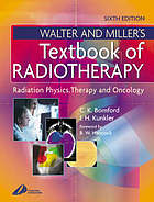 Walter and Miller's textbook of radiotherapy : radiation physics, therapy, and oncology.