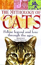 The mythology of cats : feline legend and lore through the ages