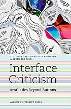 Interface criticism : aesthetics beyond buttons