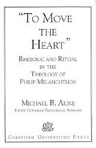 To move the heart : Philip Melanchthon's rhetorical view of rite and its implications for contemporary ritual theory