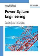 Power system engineering : planning, design, and operation of power systems and equipment