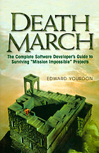 Death march : the complete software developer's guide to surviving mission impossible projects