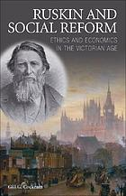 Ruskin and social reform : ethics and economics in the Victorian Age