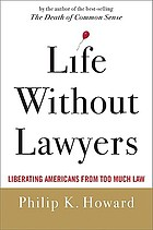 Life without lawyers : liberating Americans from too much law
