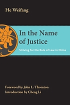 In the name of justice : striving for the rule of law in China