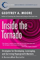 Inside the tornado : strategies for developing, leveraging, and surviving hypergrowth markets