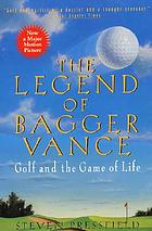 The legend of Bagger Vance : a novel of golf and the game of life