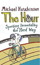 The hour : sporting immortality the hard way