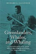 Greenlanders, whales, and whaling : sustainability and self-determination in the Arctic