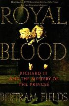 Royal blood : Richard III and the mystery of the princes