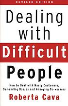 Dealing with difficult people : how to deal with nasty customers, demanding bosses, and annoying co-workers