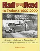Rail versus road in Ireland, 1900-2000 : a century of change in Irish railways' road and rail passenger services and vehicles