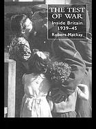 The test of war : inside Britain, 1939-45