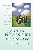 When women build the kingdom : who we are, what we do, and how we relate