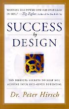 Success by design : ten biblical secrets to help you achieve your God-given potential