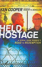 Held hostage : a serial bank robber's road to redemption