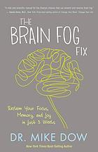 The brain fog fix : reclaim your focus, memory, and joy in just 3 weeks