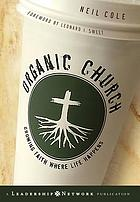 Organic church : growing faith where life happens