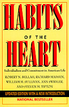 Habits of the heart : individualism and commitment in American life : updated edition with a new introduction