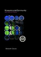 Museums and community : ideas, issues, and challenges