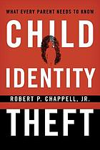 Child identity theft : what every parent needs to know