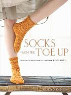 Socks from the toe up : essential techniques and patterns from Wendy Knits