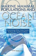 Marine mammal populations and ocean noise : determining when noise causes biologically significant effects