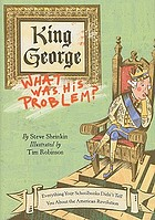 King George : what was his problem? : everything your schoolbooks didn't tell you about the American Revolution
