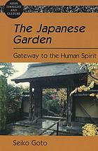 The Japanese garden : gateway to the human spirit